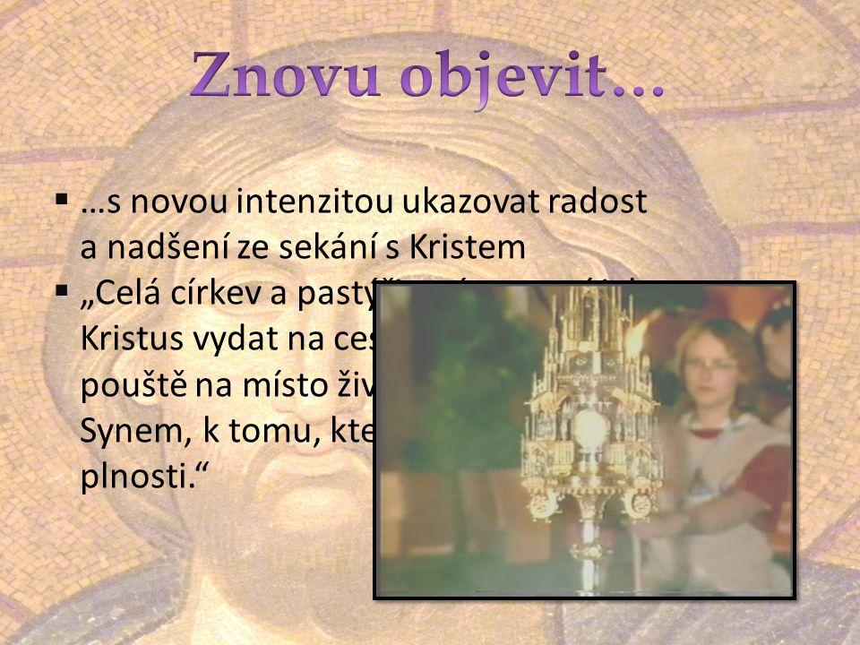 Znovu objevit… …s novou intenzitou ukazovat radost a nadšení ze sekání s Kristem.