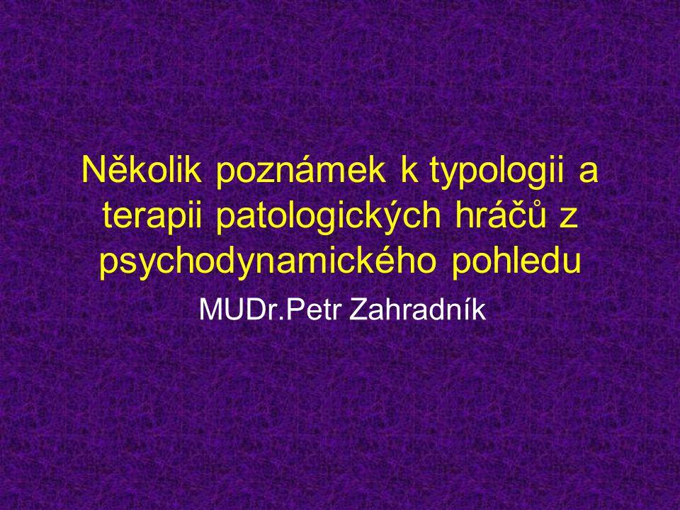 Několik poznámek k typologii a terapii patologických hráčů z psychodynamického pohledu