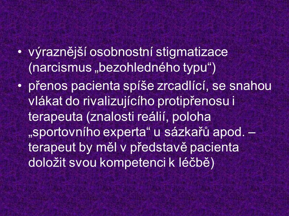 """výraznější osobnostní stigmatizace (narcismus """"bezohledného typu )"""