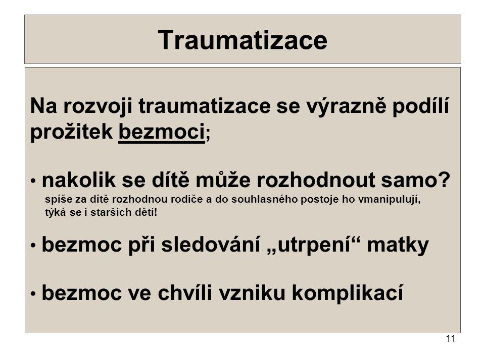 Traumatizace . Na rozvoji traumatizace se výrazně podílí prožitek bezmoci; nakolik se dítě může rozhodnout samo