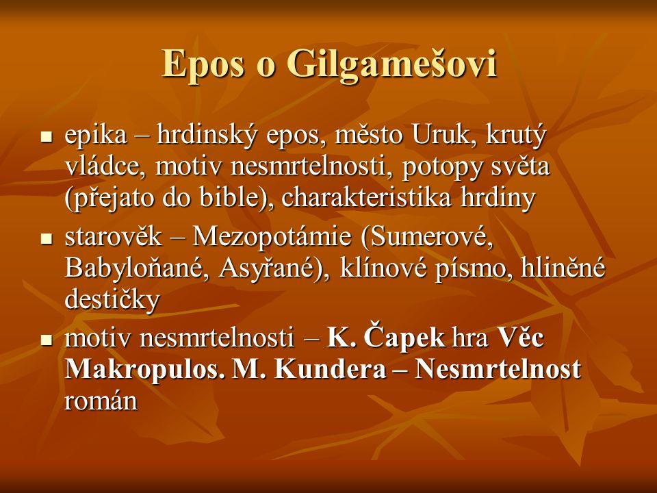 Epos o Gilgamešovi epika – hrdinský epos, město Uruk, krutý vládce, motiv nesmrtelnosti, potopy světa (přejato do bible), charakteristika hrdiny.
