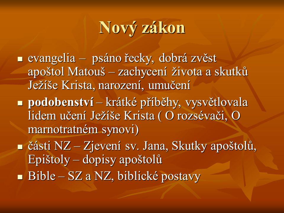 Nový zákon evangelia – psáno řecky, dobrá zvěst apoštol Matouš – zachycení života a skutků Ježíše Krista, narození, umučení.