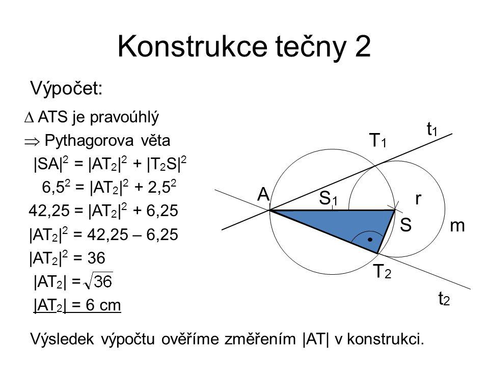 Konstrukce tečny 2 Výpočet: t1 T1 A S1 r S m T2 t2  ATS je pravoúhlý