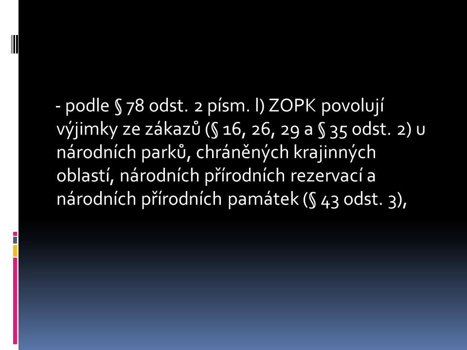 - podle § 78 odst. 2 písm. l) ZOPK povolují výjimky ze zákazů (§ 16, 26, 29 a § 35 odst.