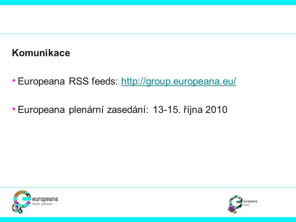 Komunikace Europeana RSS feeds: http://group.europeana.eu/ Europeana plenární zasedání: 13-15.