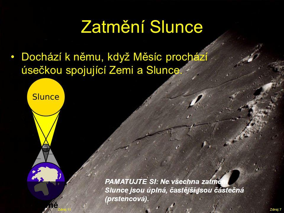 Zatmění Slunce Dochází k němu, když Měsíc prochází úsečkou spojující Zemi a Slunce.