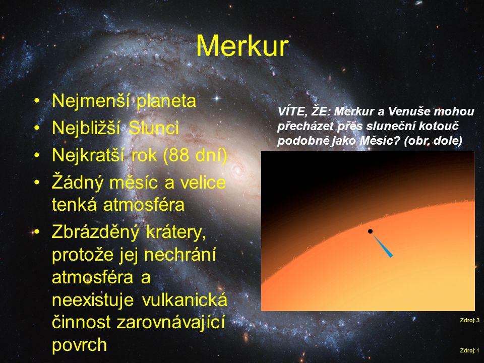 Merkur Nejmenší planeta Nejbližší Slunci Nejkratší rok (88 dní)