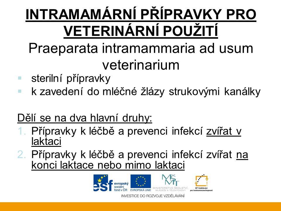 INTRAMAMÁRNÍ PŘÍPRAVKY PRO VETERINÁRNÍ POUŽITÍ Praeparata intramammaria ad usum veterinarium