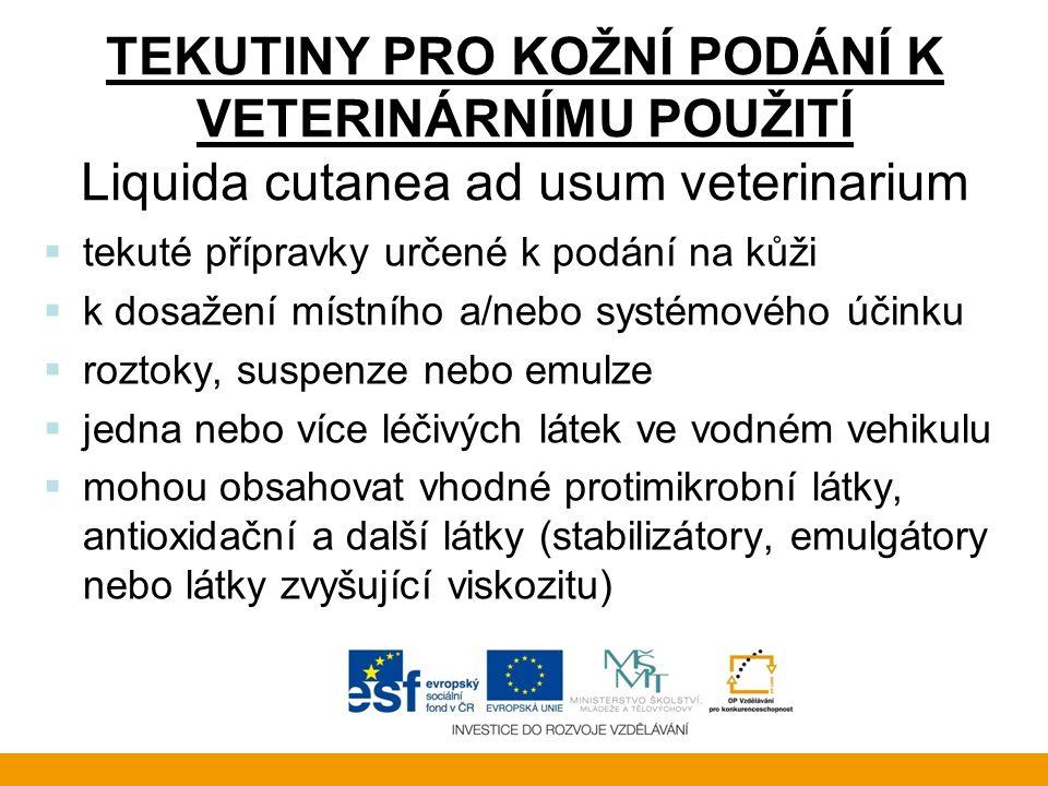 TEKUTINY PRO KOŽNÍ PODÁNÍ K VETERINÁRNÍMU POUŽITÍ Liquida cutanea ad usum veterinarium