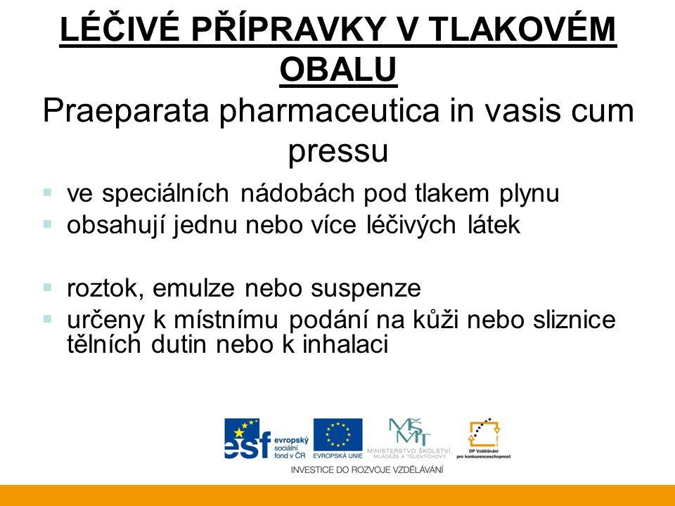 LÉČIVÉ PŘÍPRAVKY V TLAKOVÉM OBALU Praeparata pharmaceutica in vasis cum pressu