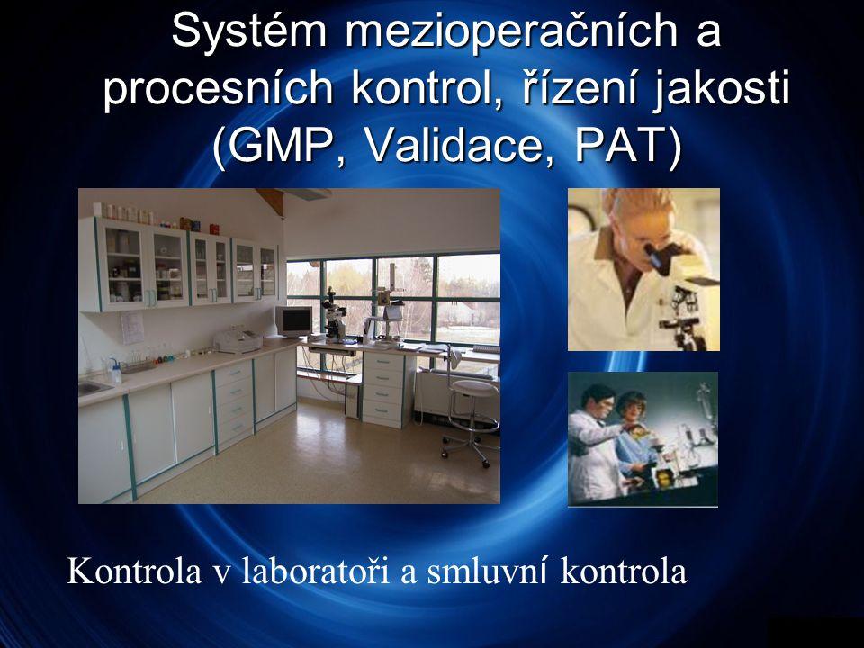 Systém mezioperačních a procesních kontrol, řízení jakosti (GMP, Validace, PAT)