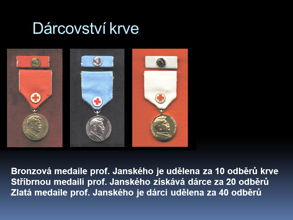 Dárcovství krve Bronzová medaile prof. Janského je udělena za 10 odběrů krve. Stříbrnou medaili prof. Janského získává dárce za 20 odběrů.