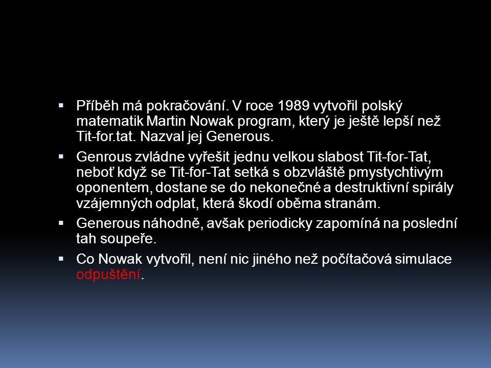Příběh má pokračování. V roce 1989 vytvořil polský matematik Martin Nowak program, který je ještě lepší než Tit-for.tat. Nazval jej Generous.