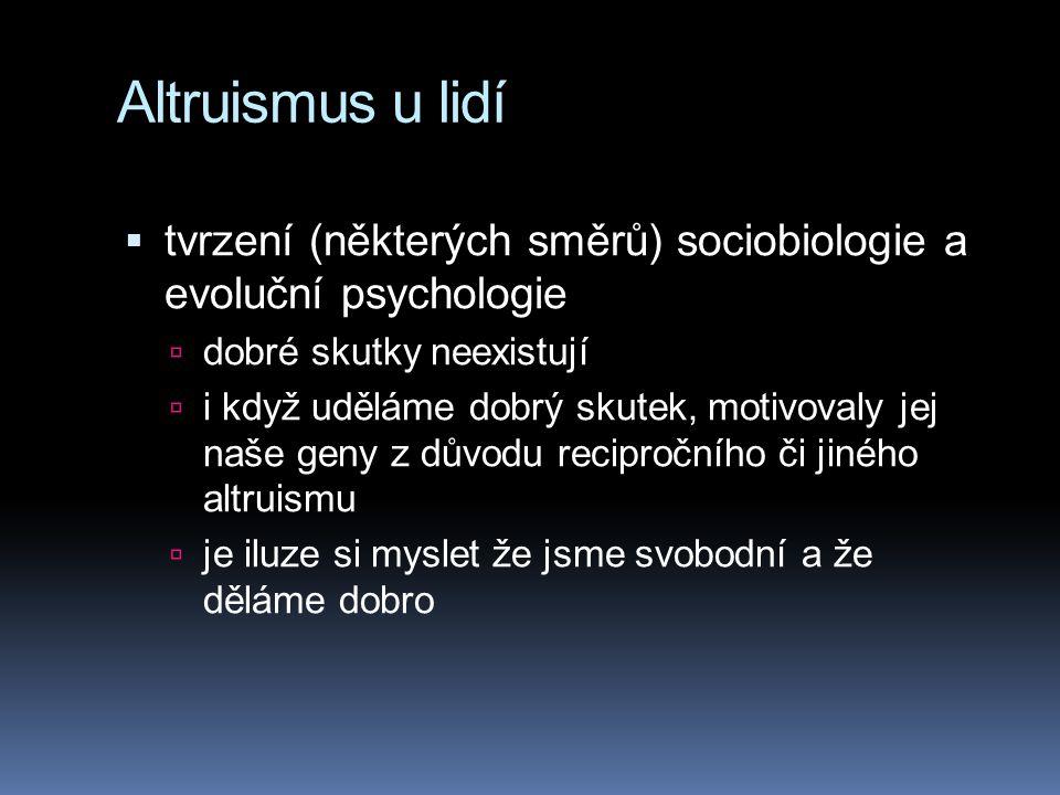 Altruismus u lidí tvrzení (některých směrů) sociobiologie a evoluční psychologie. dobré skutky neexistují.