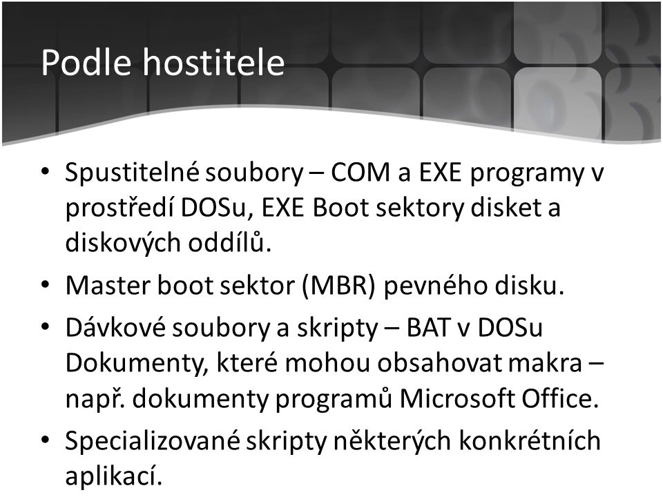 Podle hostitele Spustitelné soubory – COM a EXE programy v prostředí DOSu, EXE Boot sektory disket a diskových oddílů.