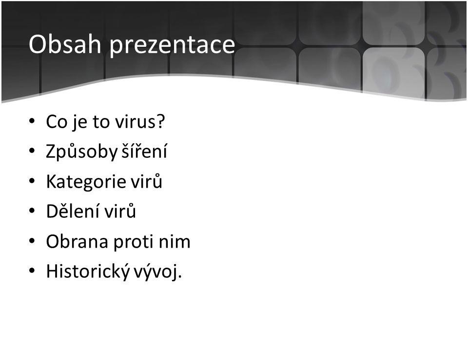 Obsah prezentace Co je to virus Způsoby šíření Kategorie virů