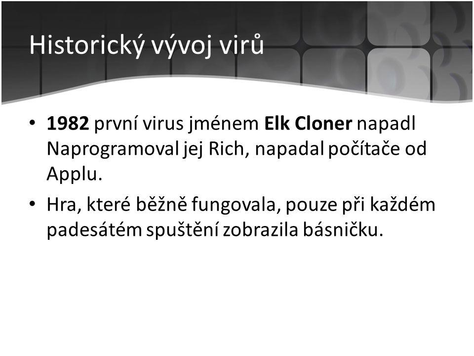 Historický vývoj virů 1982 první virus jménem Elk Cloner napadl Naprogramoval jej Rich, napadal počítače od Applu.