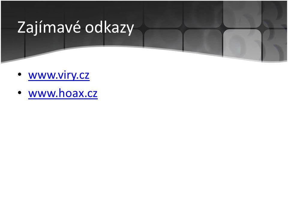 Zajímavé odkazy www.viry.cz www.hoax.cz