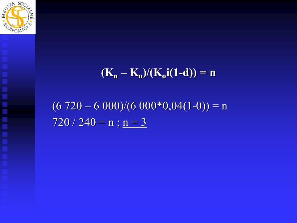 (Kn – Ko)/(Koi(1-d)) = n (6 720 – 6 000)/(6 000*0,04(1-0)) = n 720 / 240 = n ; n = 3