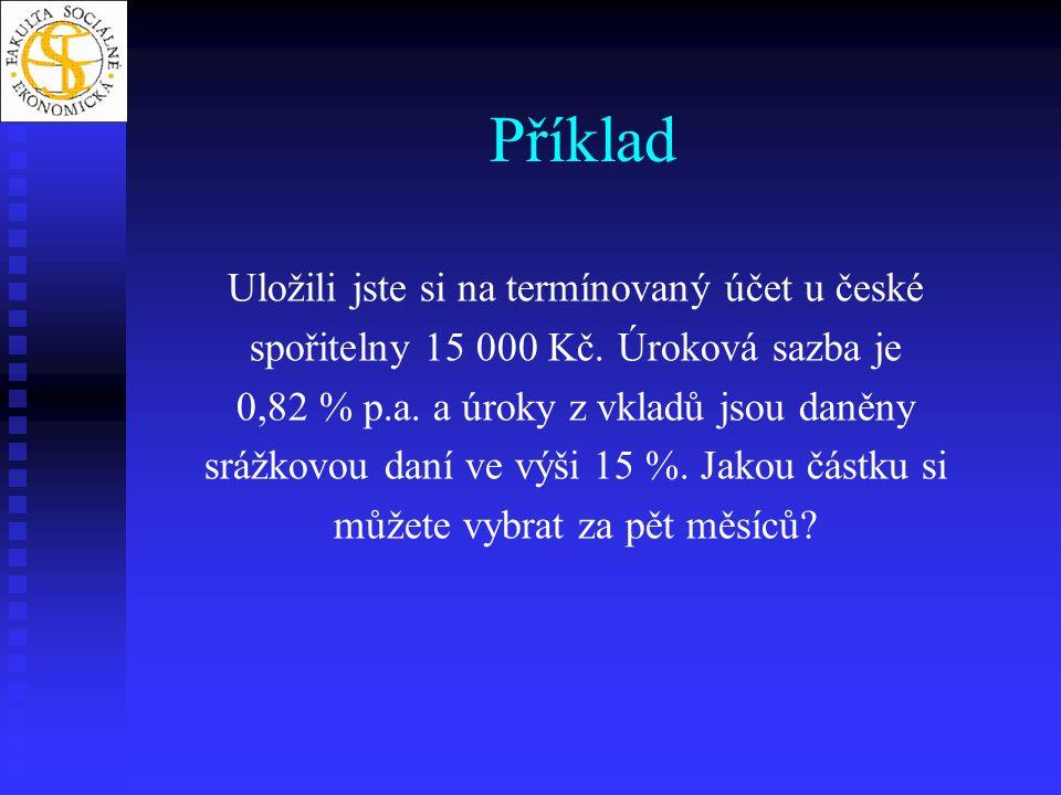 Příklad Uložili jste si na termínovaný účet u české