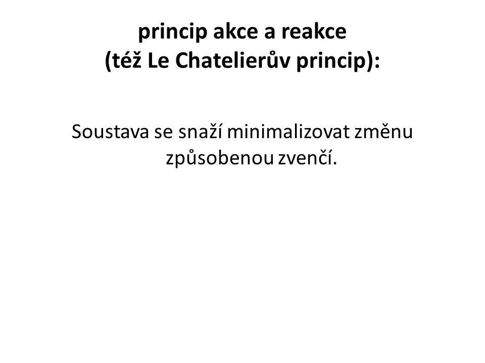 princip akce a reakce (též Le Chatelierův princip):