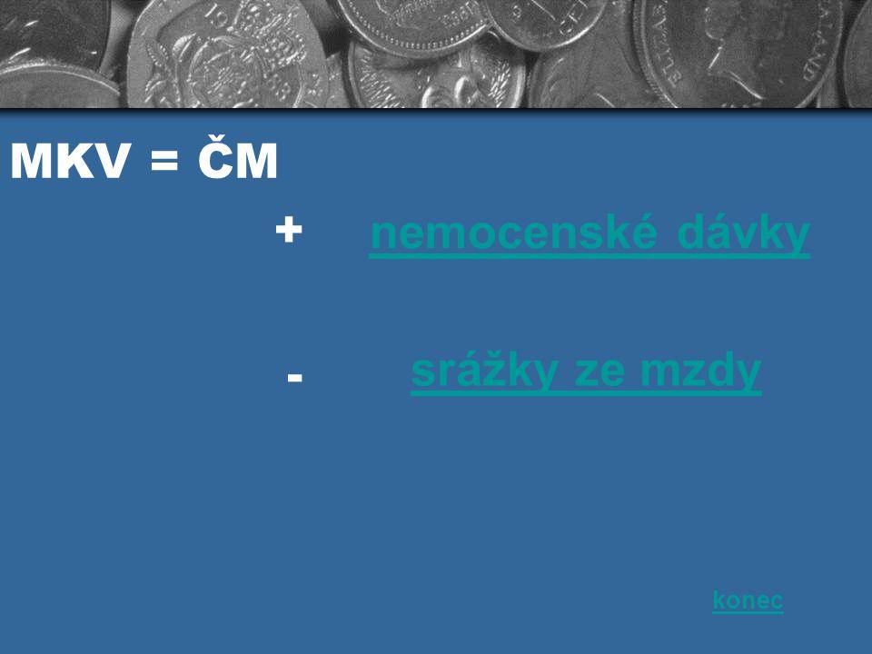 MKV = ČM + nemocenské dávky srážky ze mzdy - konec