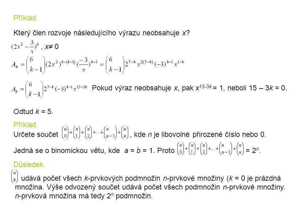 Příklad. Který člen rozvoje následujícího výrazu neobsahuje x , x 0. Pokud výraz neobsahuje x, pak x15-3k = 1, neboli 15 – 3k = 0.