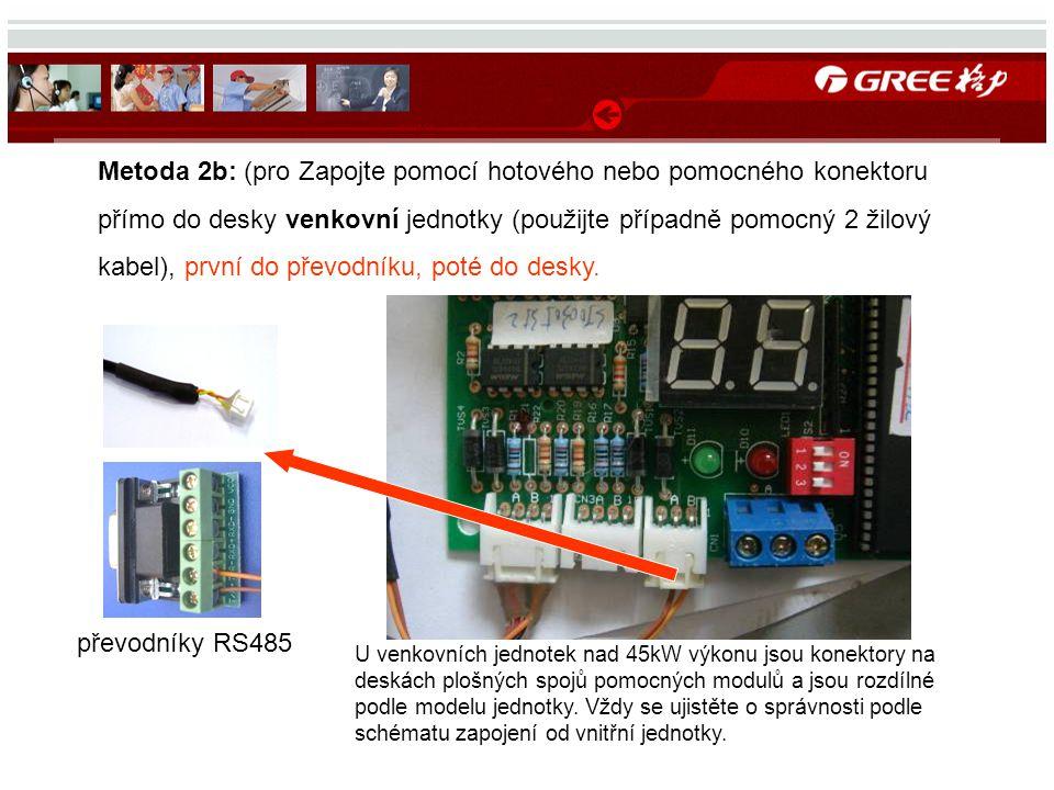 Metoda 2b: (pro Zapojte pomocí hotového nebo pomocného konektoru přímo do desky venkovní jednotky (použijte případně pomocný 2 žilový kabel), první do převodníku, poté do desky.