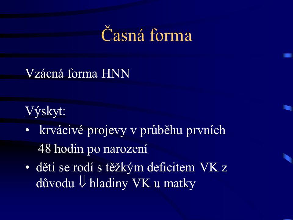 Časná forma Vzácná forma HNN Výskyt:
