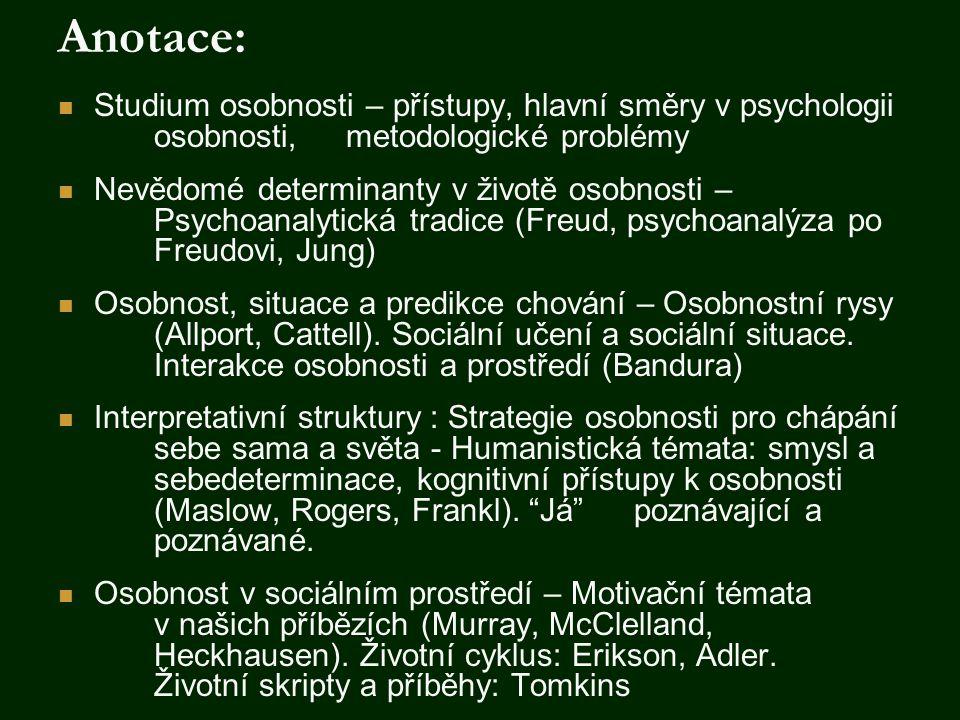Anotace: Studium osobnosti – přístupy, hlavní směry v psychologii osobnosti, metodologické problémy.
