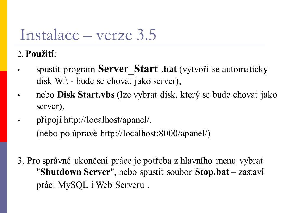 Instalace – verze 3.5 2. Použití: spustit program Server_Start .bat (vytvoří se automaticky disk W:\ - bude se chovat jako server),