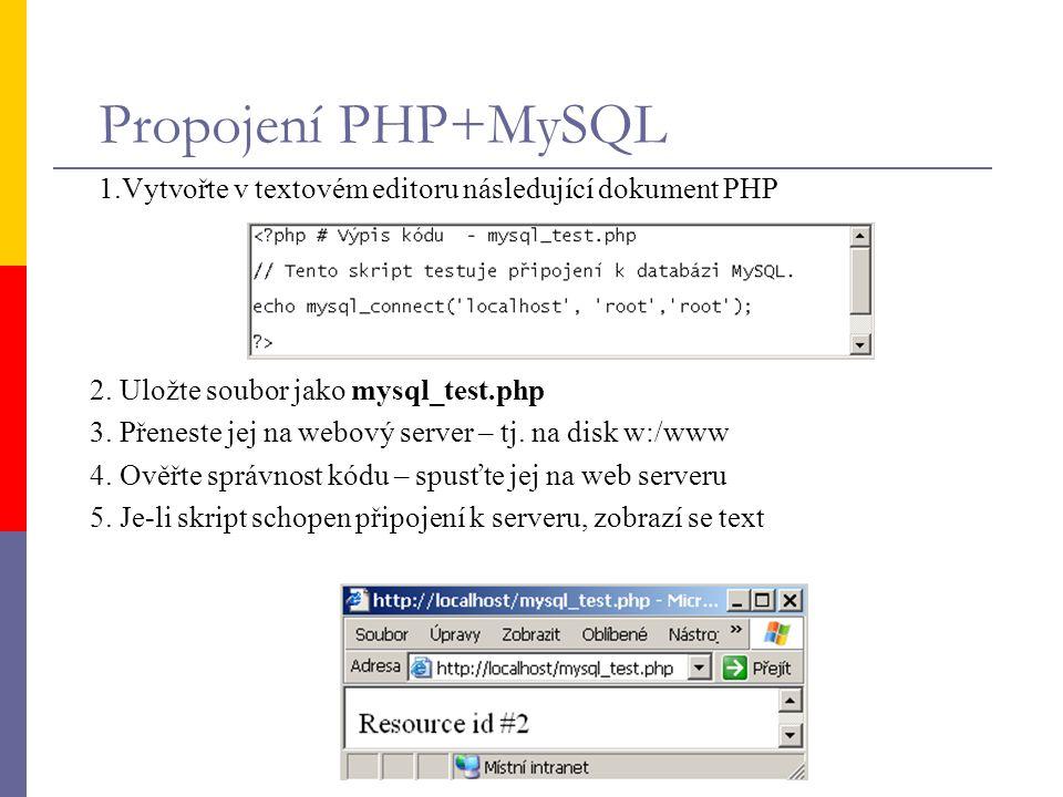 Propojení PHP+MySQL 1.Vytvořte v textovém editoru následující dokument PHP. 2. Uložte soubor jako mysql_test.php.