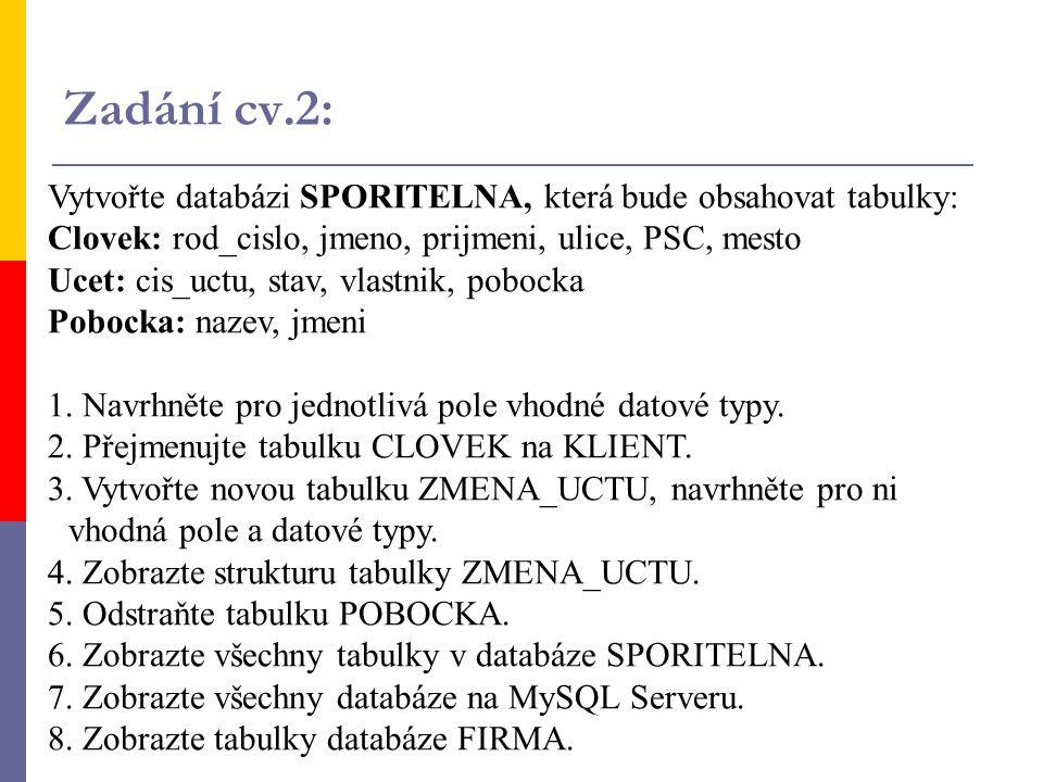 Zadání cv.2: Vytvořte databázi SPORITELNA, která bude obsahovat tabulky: Clovek: rod_cislo, jmeno, prijmeni, ulice, PSC, mesto.