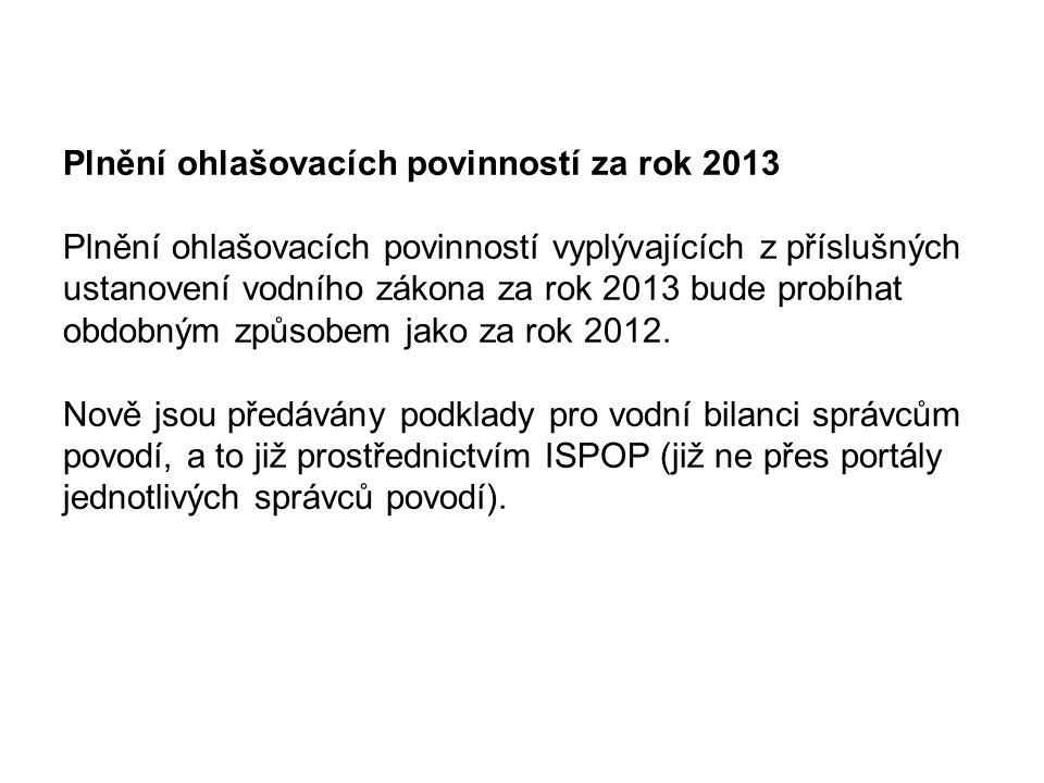 Plnění ohlašovacích povinností za rok 2013 Plnění ohlašovacích povinností vyplývajících z příslušných ustanovení vodního zákona za rok 2013 bude probíhat obdobným způsobem jako za rok 2012.