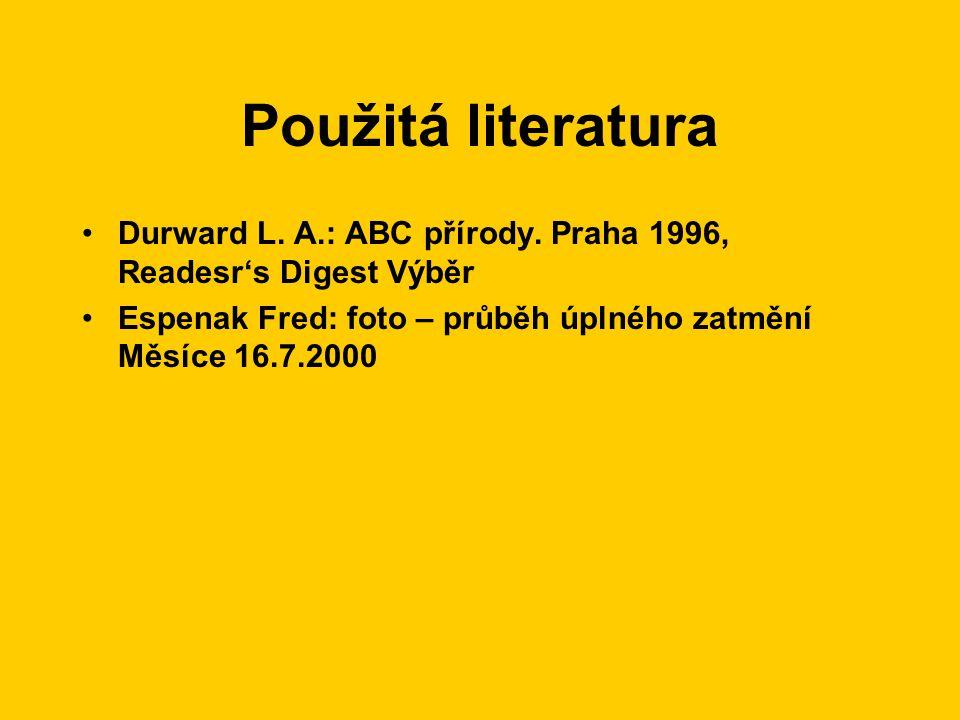 Použitá literatura Durward L. A.: ABC přírody. Praha 1996, Readesr's Digest Výběr.
