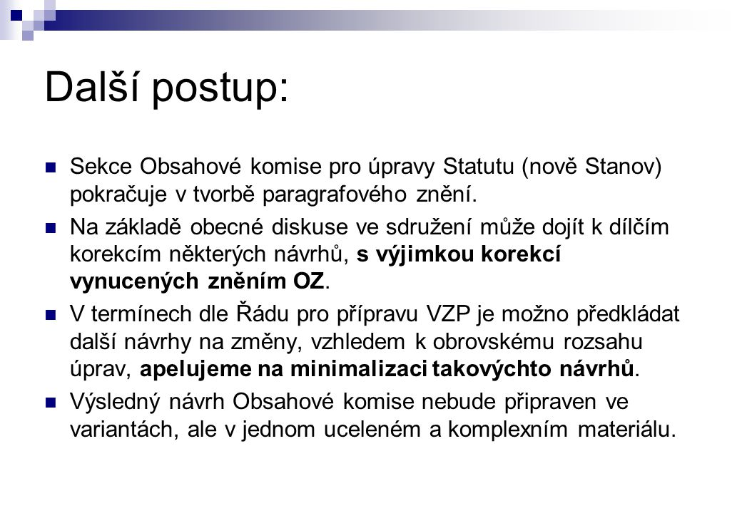 Další postup: Sekce Obsahové komise pro úpravy Statutu (nově Stanov) pokračuje v tvorbě paragrafového znění.