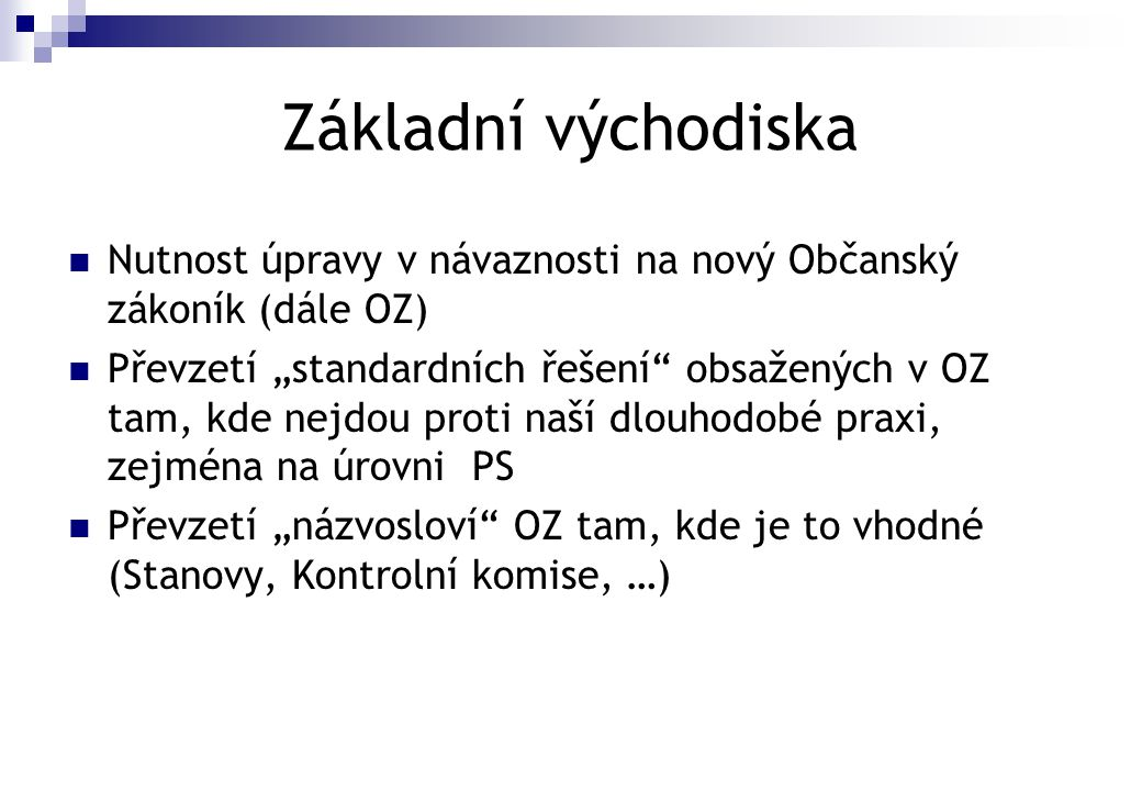 Základní východiska Nutnost úpravy v návaznosti na nový Občanský zákoník (dále OZ)