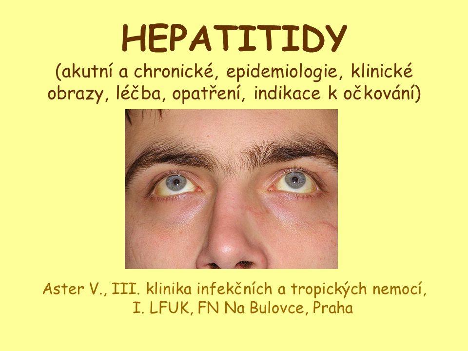 HEPATITIDY (akutní a chronické, epidemiologie, klinické obrazy, léčba, opatření, indikace k očkování)