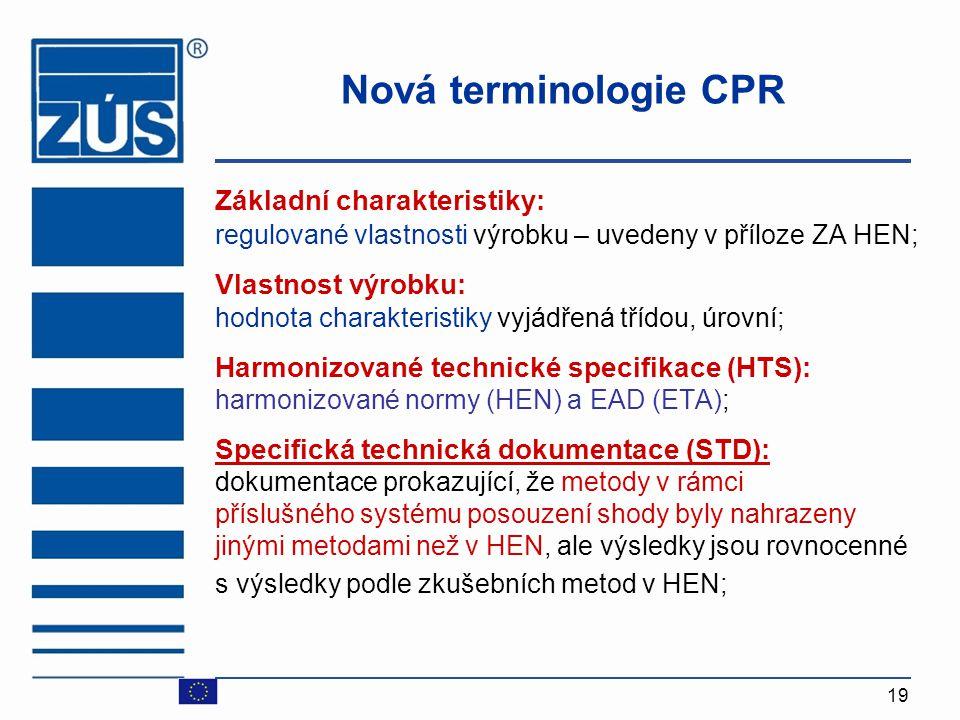 Nová terminologie CPR Základní charakteristiky: Vlastnost výrobku: