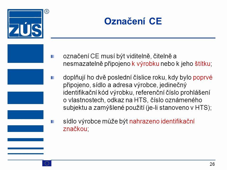 Označení CE označení CE musí být viditelně, čitelně a nesmazatelně připojeno k výrobku nebo k jeho štítku;
