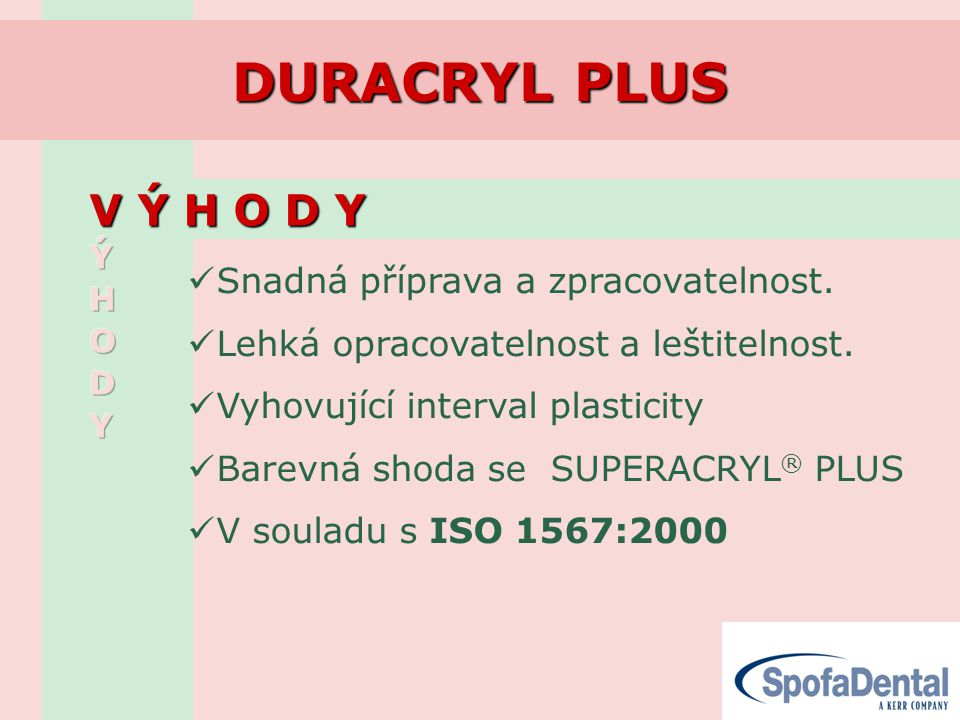 DURACRYL PLUS V Ý H O D Y Snadná příprava a zpracovatelnost.