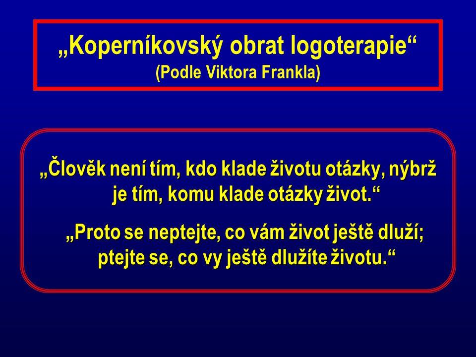 """""""Koperníkovský obrat logoterapie (Podle Viktora Frankla)"""