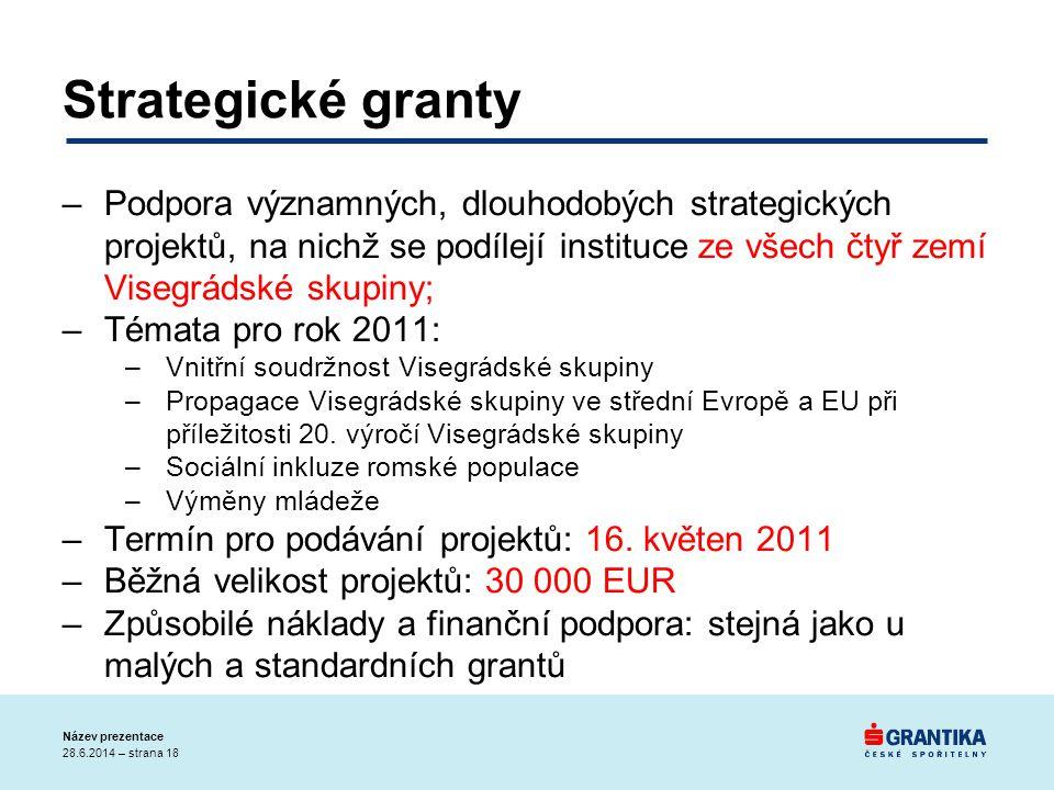 Strategické granty Podpora významných, dlouhodobých strategických projektů, na nichž se podílejí instituce ze všech čtyř zemí Visegrádské skupiny;
