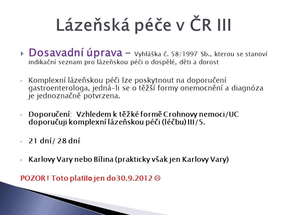 Lázeňská péče v ČR III Dosavadní úprava - Vyhláška č. 58/1997 Sb., kterou se stanoví indikační seznam pro lázeňskou péči o dospělé, děti a dorost.