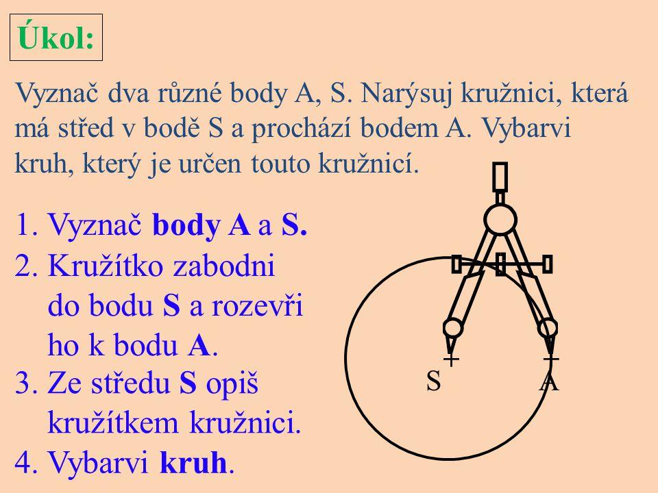 Úkol: 1. Vyznač body A a S. 2. Kružítko zabodni do bodu S a rozevři