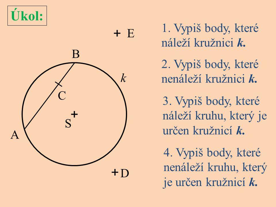 Úkol: + + + 1. Vypiš body, které náleží kružnici k. E B