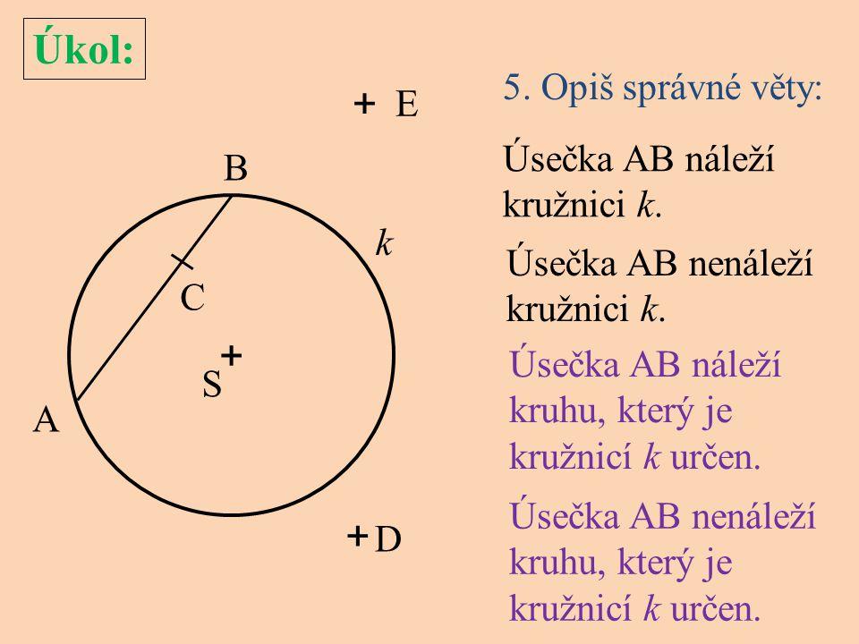 Úkol: + + + 5. Opiš správné věty: E Úsečka AB náleží kružnici k. B k