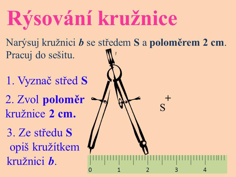Rýsování kružnice 1. Vyznač střed S 2. Zvol poloměr kružnice 2 cm.