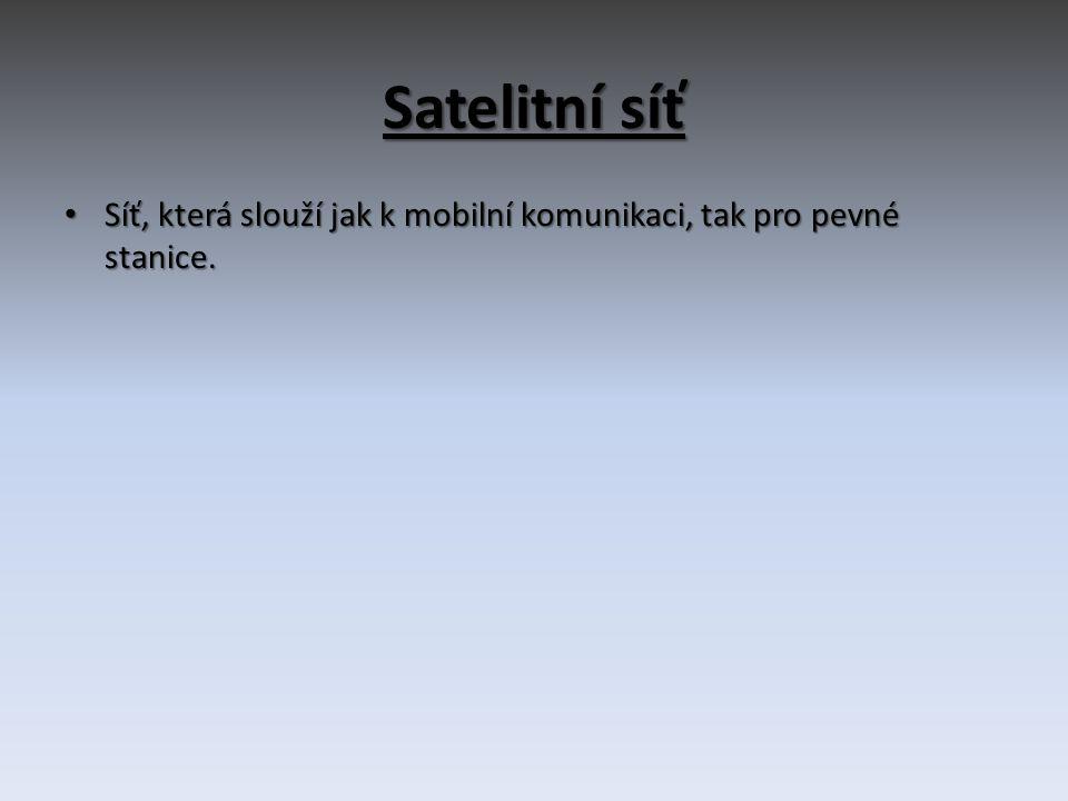 Satelitní síť Síť, která slouží jak k mobilní komunikaci, tak pro pevné stanice.