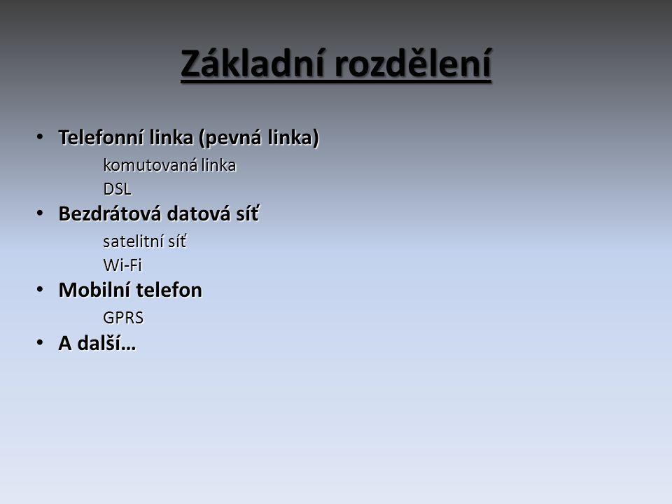 Základní rozdělení Telefonní linka (pevná linka) komutovaná linka